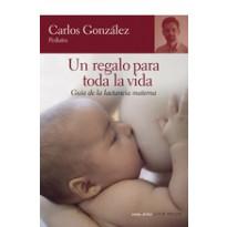Un regalo para toda la vida : guia de la lactancia materna